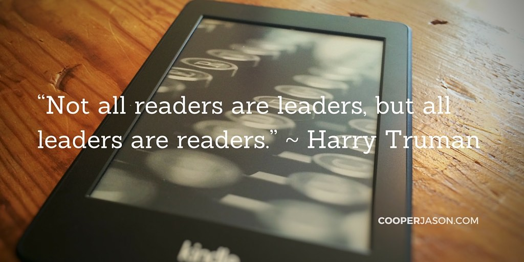 Not all readers are leaders, but all leaders are readers. ~Harry Truman