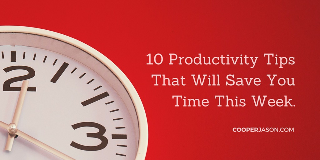10 Productivity Tips That Will Save You Time This Week and in the Future